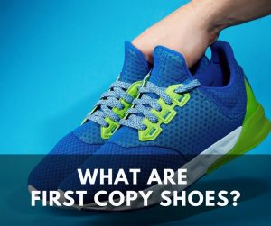 What are First Copy Shoes?